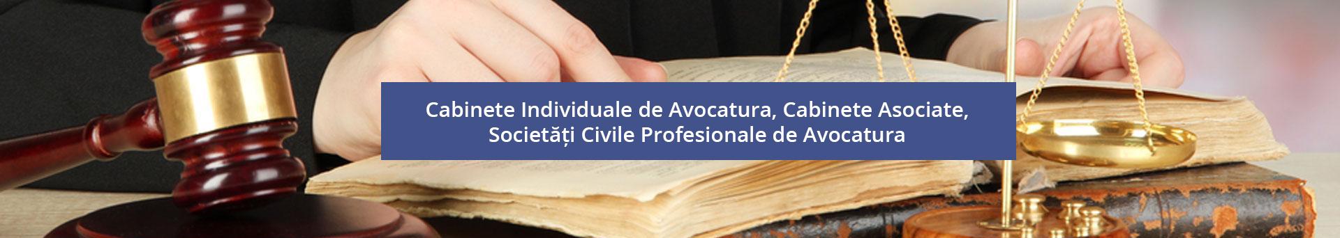 Cabinete Individuale de Avocatura, Cabinete Asociate, Societăți Civile Profesionale de Avocatura